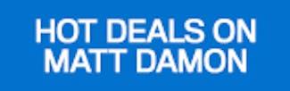 165x52 Hot Deals on Matt Damon